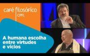 A humana escolha entre virtudes e vícios   Mario Sergio Cortella e Monja Coen
